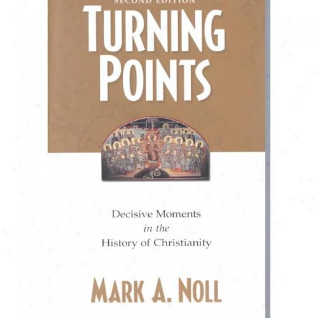 Turning Points: Decisive Moments In The History Of Christianity By Mark A. Noll, Isbn 080106211x