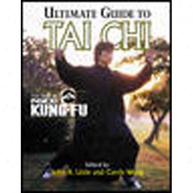Ultimate Guide To Tai Chi: The Best Of Inside Kung-fu By John R. Litlte, Isbn 0809228335
