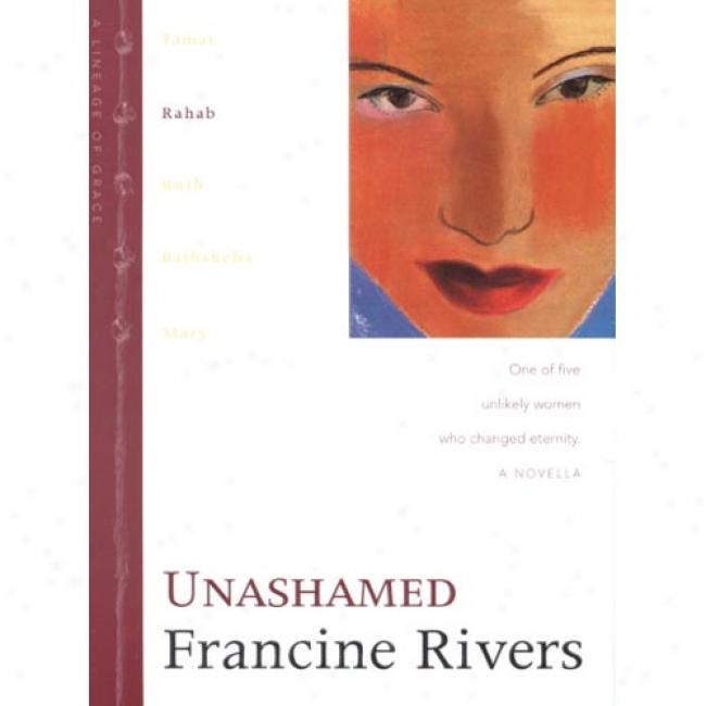 Unashamed By Francine Rivers, Isbn 084233596x