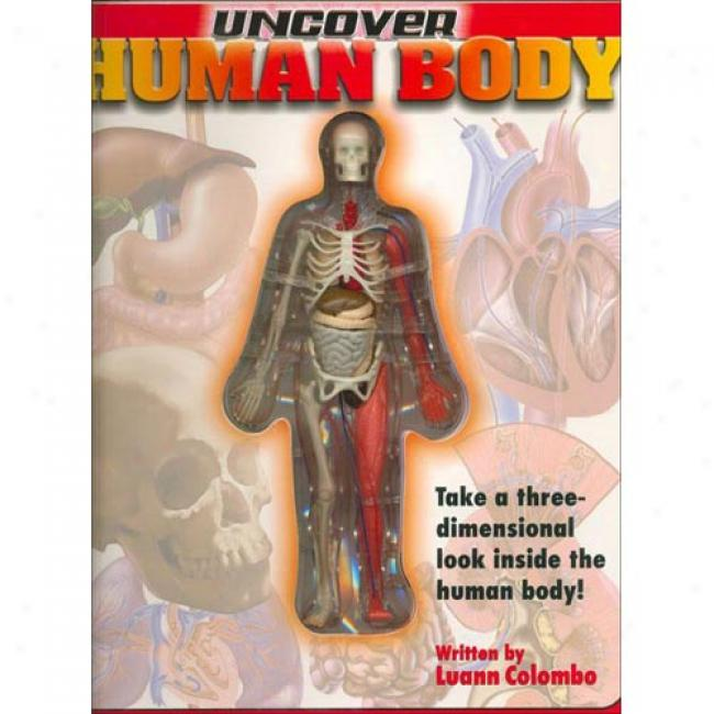 Uncover The Human Body By Luann Colombo, Isbn 1571457895