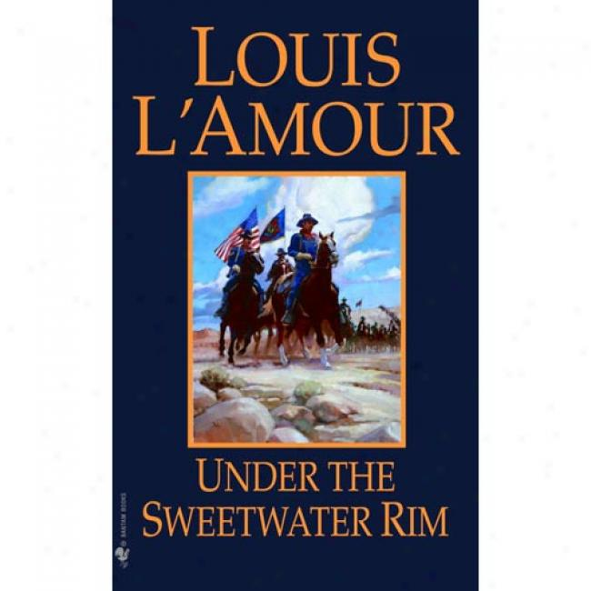 Under The Sweetwater Rim By Louis L'amour, Isbn 0553247603