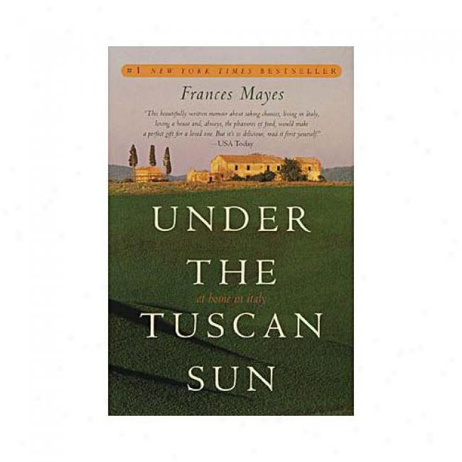 Under The Tuscan Sun: At Home In Italy By Frances Mayes, Isbn 0767900383