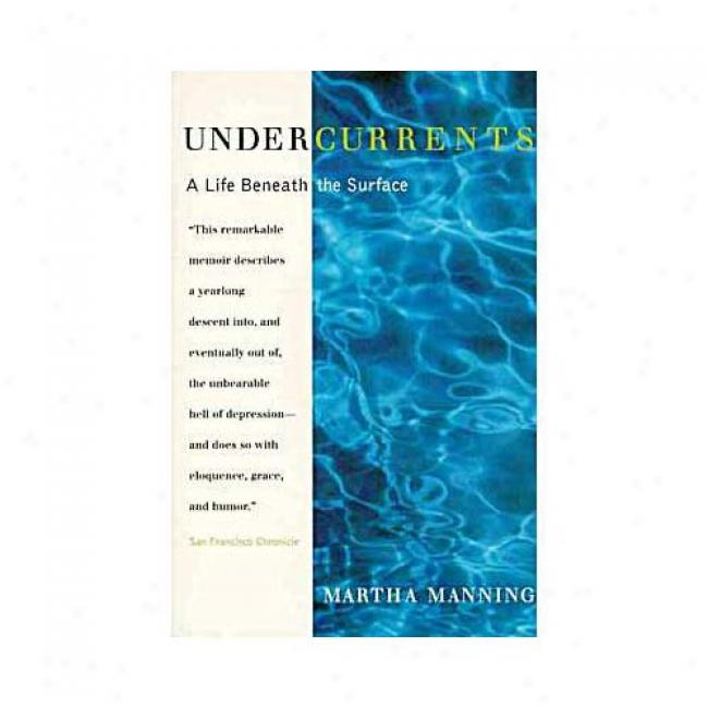 Undercurrents: A Therapist's Reckoning With Her Own Depression By Martha Manning, Isbn 006251184x