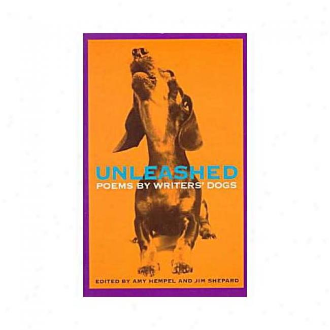 Unleashed: Poems By Writers' Dogs By Amy Hempel, Isbn 0609803794