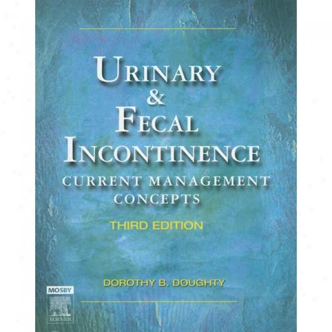 Urinary & Fecal Incontin3nce: Current Management Concepts