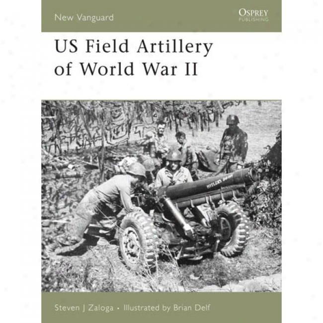 Us Fieid Artillery Of World War Ii
