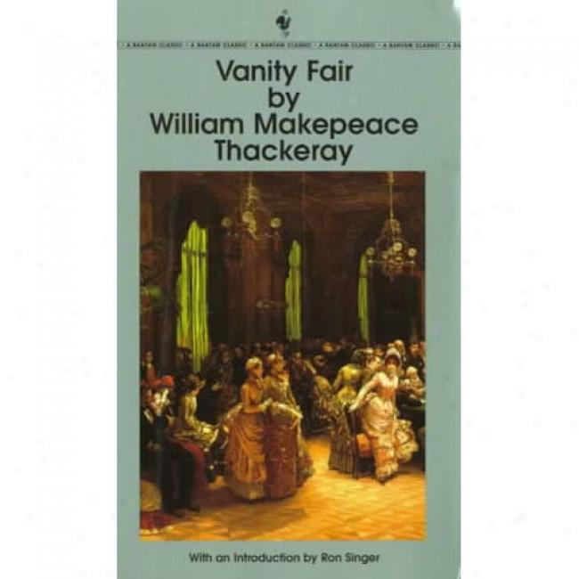 Vanity Fair By Williqm Makepeace Thackeray, Isbn 0553214624