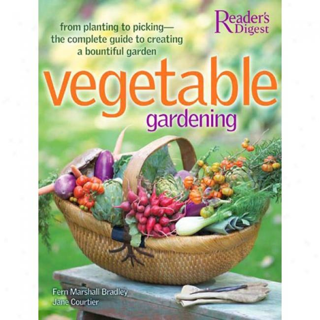 Vegetable Gardening: From Planfing To Picking - The Complete Guide To Creating A Bountiful Garden
