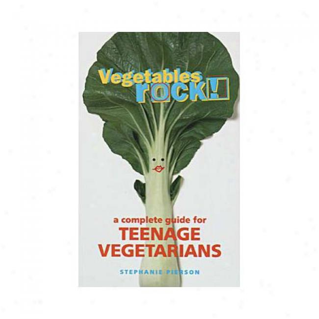 Vegetables Rock!: A Complete Guide For Teenage Vegetarians By Stephanie Pierson, Isbn 0553379240