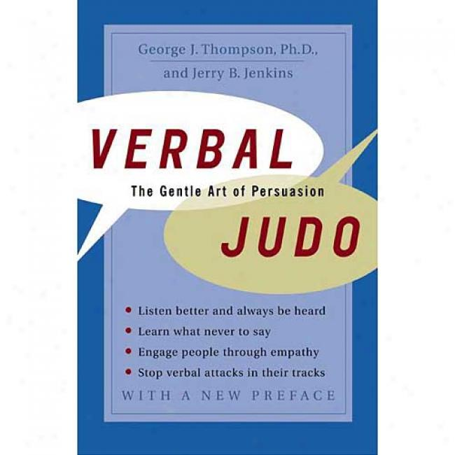 Verbal Judo: The Gentle Art Of Persuasion By George Thompson, Isbn 0060577657