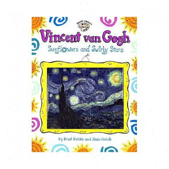 Vincent Van Gogh: Sunflowers And Swirly Stars By Joan Holub, Isbn 0448425211