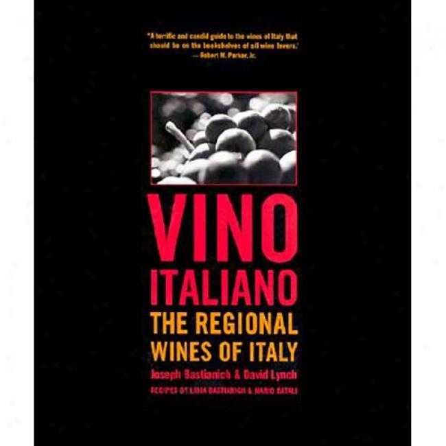 Vino Italiaano: The Regional Wines Of Italy By Joseph Bastianich, Isbn 0609608487