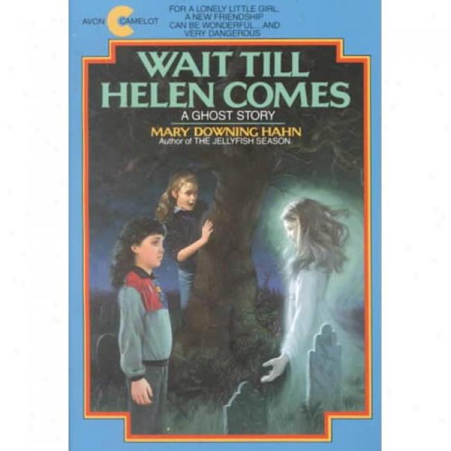 Wait Till Helen Comees: A Ghost Story In proportion to Mary Downing Hahn, Isbn 0380704420