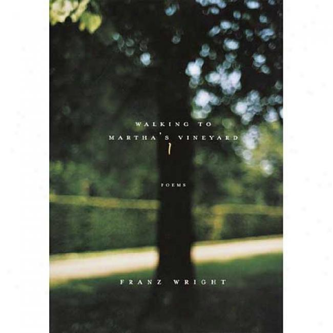 Walking To Martha's Vineyard: Poems By Franz Wright, Isbn 0375415181