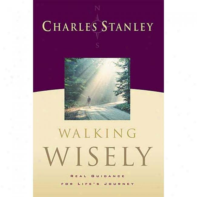 Walking Wisely: Real Life Solutions For Everyday Situations By Charles F. Stanley, Isbn 0785272984