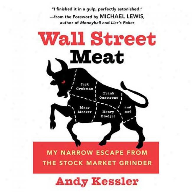 Wall Street Meat: My Narrow Escape From The Stock Market Grinder That Chewed Up Jack Grubman, Open Quattrone, Mary Meeker And Henry Blo By Andy Kessler, Isbn 0060592141