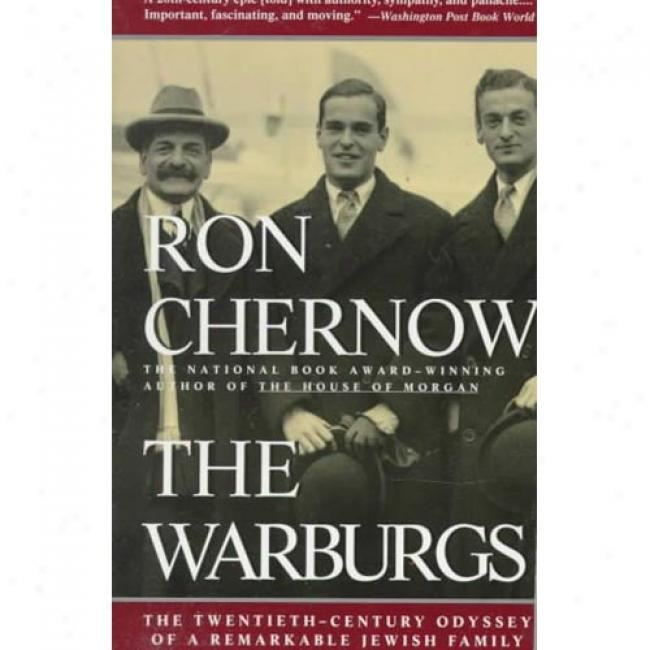 Warburgs: The Twentieth-century Odyssey Of A Remarkable Jewish Family By Ron Chernow, Isbn 0679743596