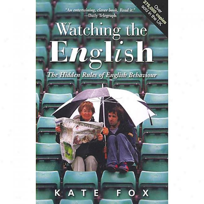 Watching The English: The Hidden Rules Of Englisj Behaviour