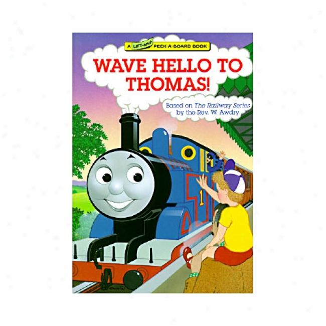 Wavd Hello To Thomas!: A Thomas The Tank Engine Lift-and-peek-a-board Book By Wilbert Vere Awdry, Isbn 0679838775