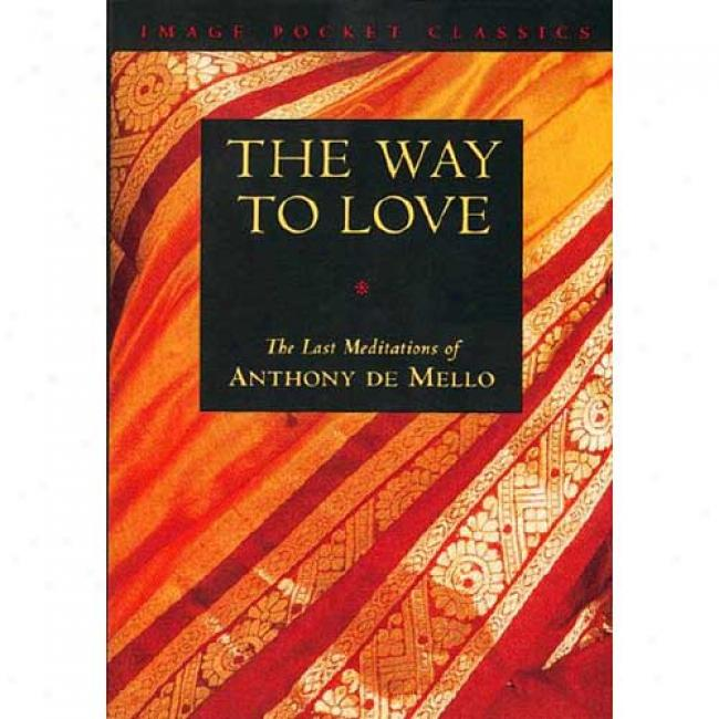Way To Love: The Last Meditations Of Anthony De Mello From Anthony De Mello, Isbn 038542939x
