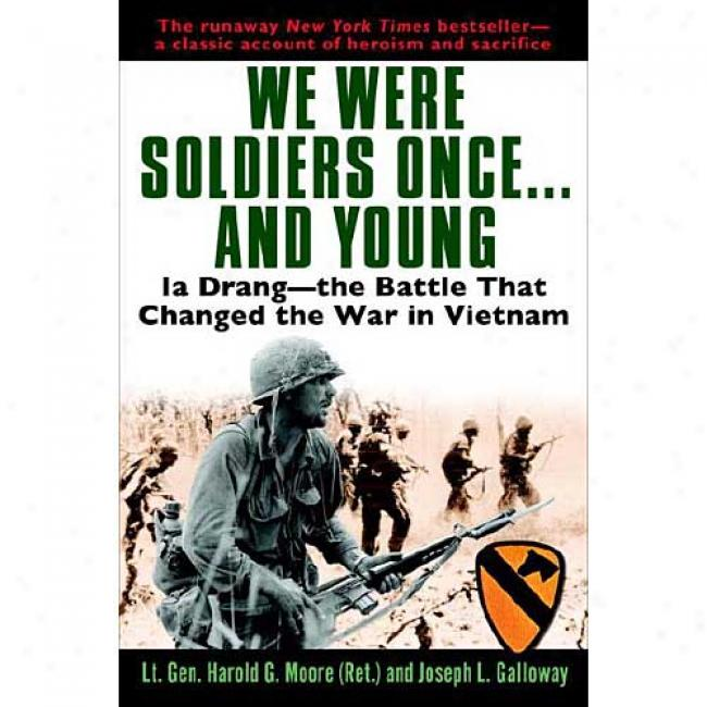 We Were Soldiers Once.. And Young: Ia Drang - The Battle That Changed The War In Vietnam