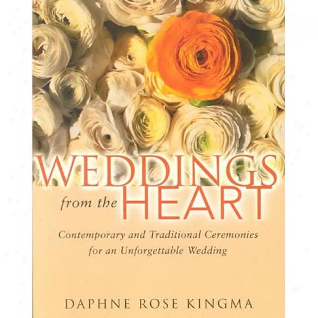 Weddings From The Heart Contemporary And Traditional Ceremonies According to An Unforgettable Wedding By Daphne Rose Kingma, Isbn 1573248614