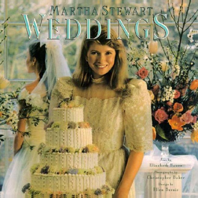 Weddings: Martha Stewart And Elizabeth Haaes From Martha Stewart, Isbn 0517556758