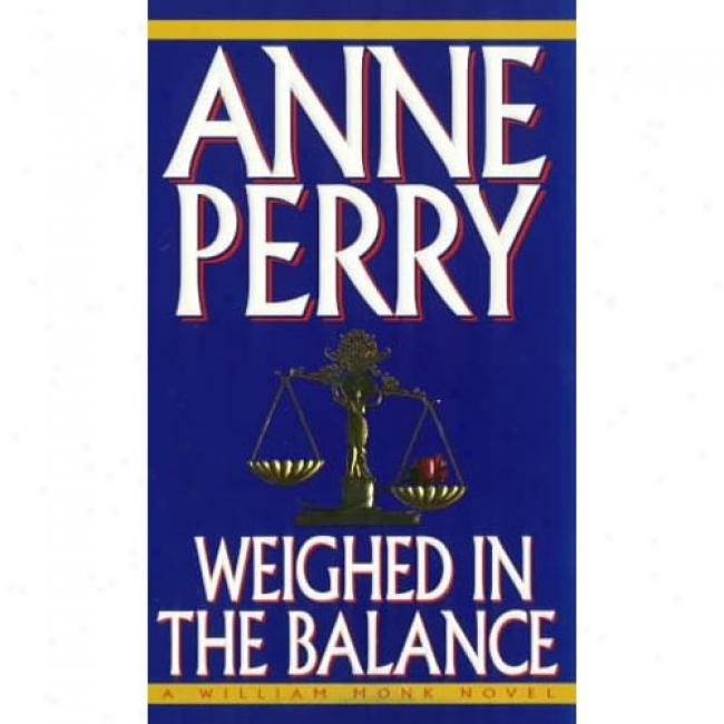 Weighed In The Balance By Anne Perrry, Isbn 0804115621