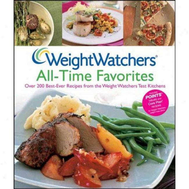 Weitht Watcyers All-time Favorites: More than 200 Best-ever Recipes From Tne Weight Watchers Test Kitchens