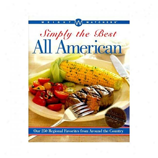 Weight Watchers Simply The Best All-american: Our 250 Regional Favorites From Around The Country By Weight Watchers Editors, Isbn 0764561936