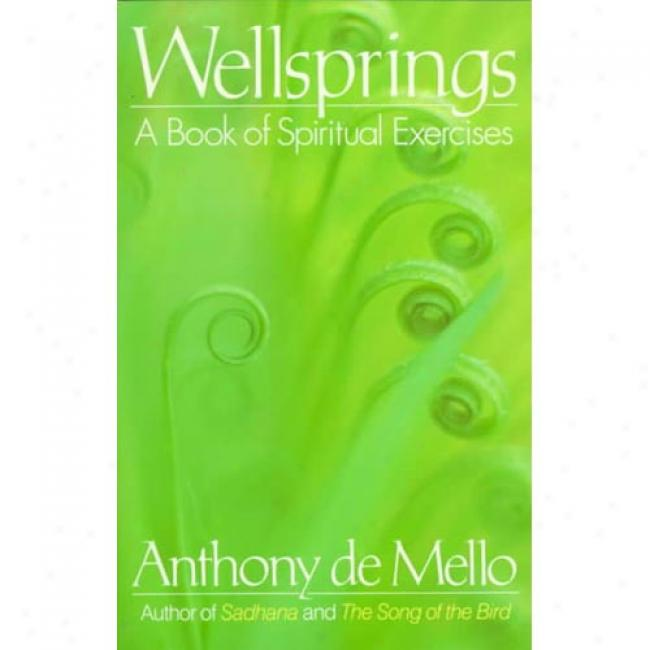 Wellsprings: A Book Of Spiritual Exercises By Anthony De Mello, Isbn 0385196172