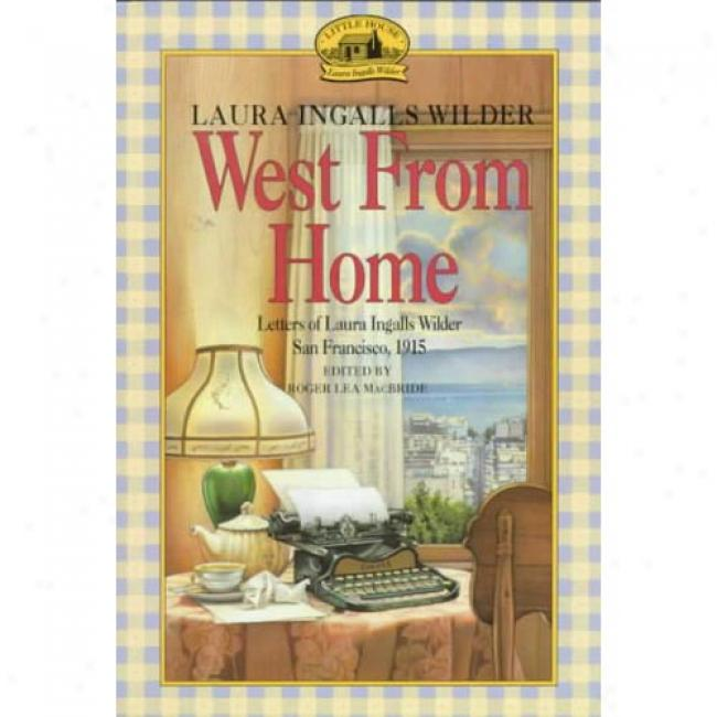 West From Home: Letters Of Laura Ingalls Along Laura Ingalls Wilder, Isbn 0064400816