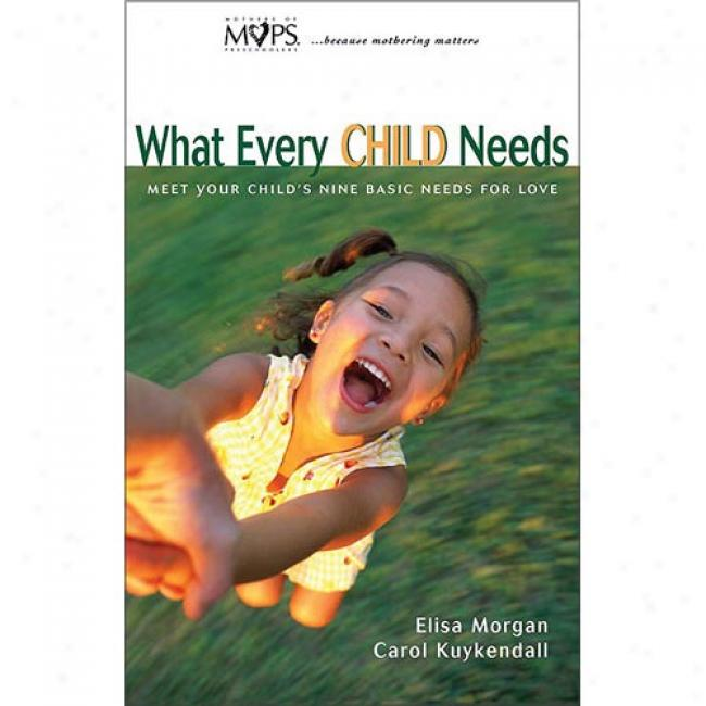 What Every Child Needs By Elisa Morgan, Isbn 0310232716