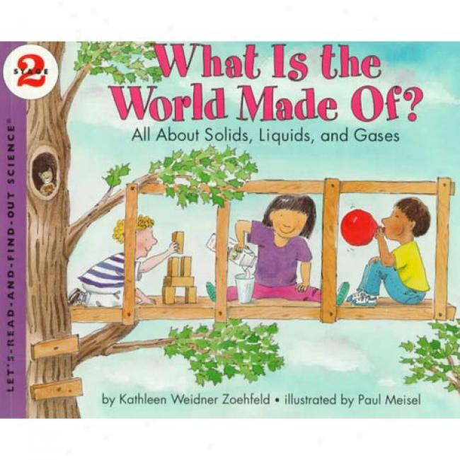What Is The World Made Of?: All About Solids, Liquids, And Gases By Kathleen Weidner Zoehfeld, Isbn 0064451631