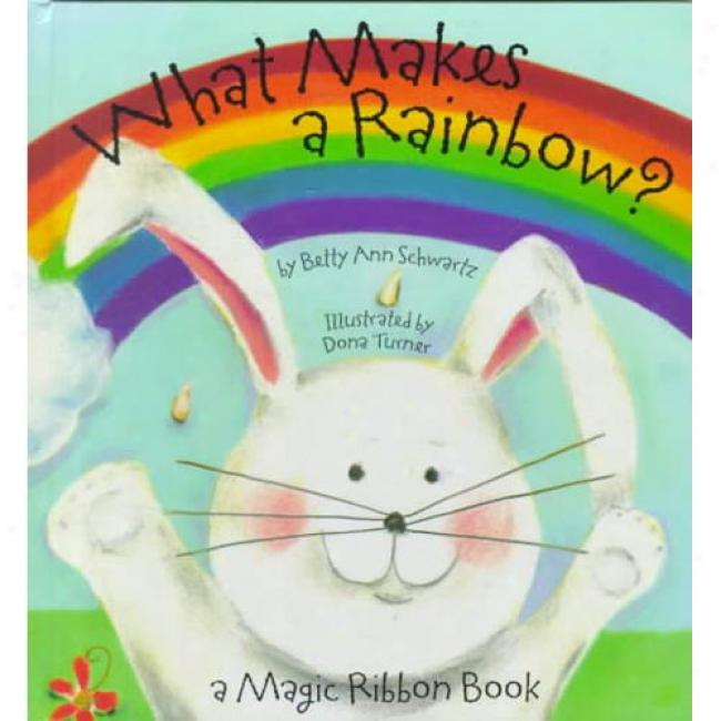 What Makes A Rainbow? By Betty Ann Schwartz, Isbn 1581170769