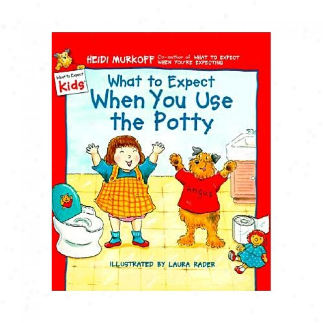 What To Anticipate When You Use The Potty By Heidi E. Murkoff, Isbn 0694013226
