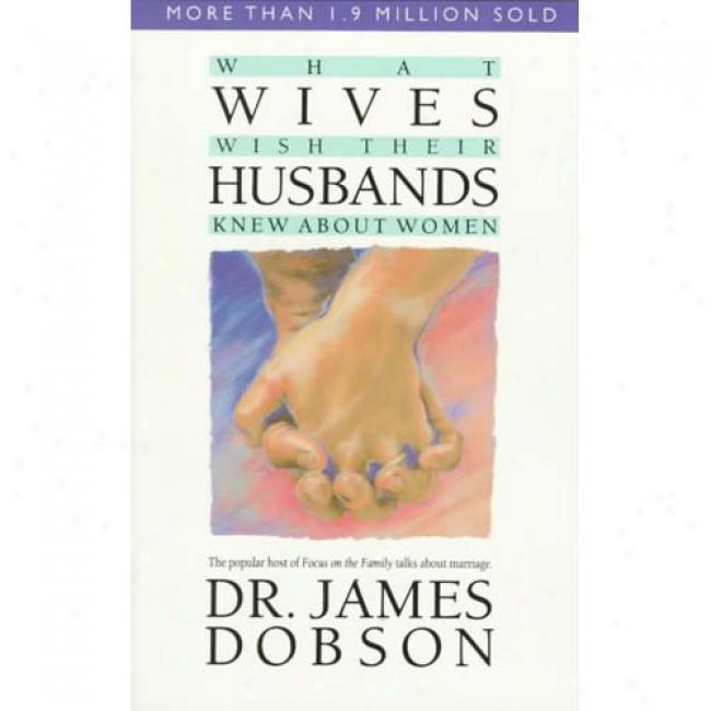 What Wives Wish Their Husbands Knew About Women By James C. Dobson, Isbn 0842378898