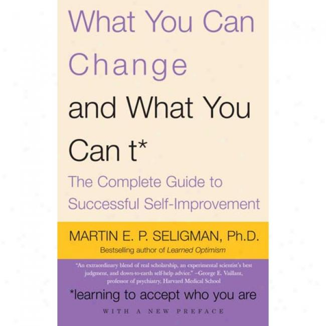 What You Can Change... And What You Can't: The Complete Guide To uSccessful Self-improvement