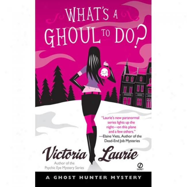 What's A Ghoul To Do?: A Ghost Hunter Mystery