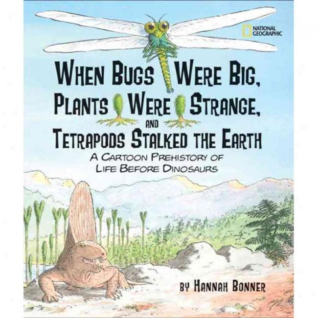 When Bugs Were Big, Plants Were Strange, And Tetrapods Stalked The Soil: A Cartoon Prehistory Of Life Before Dinosaurs