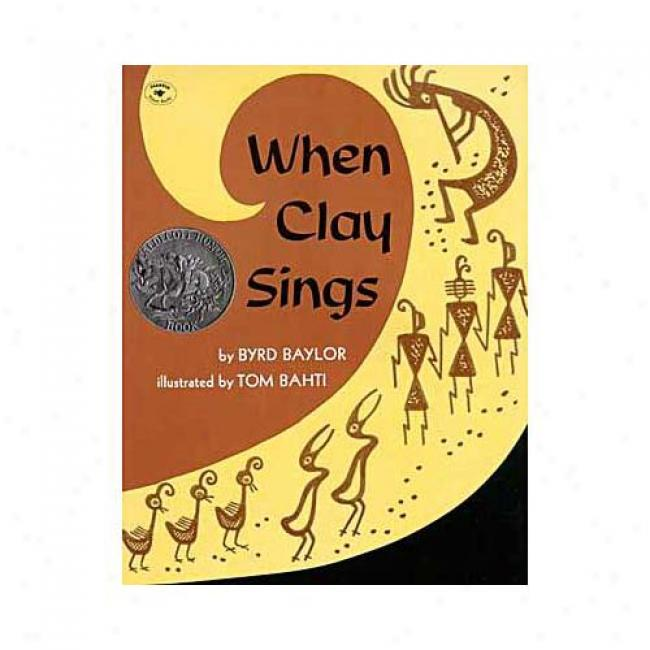 When Clay Sings By Byrd Baylor, Isbn 0689711069