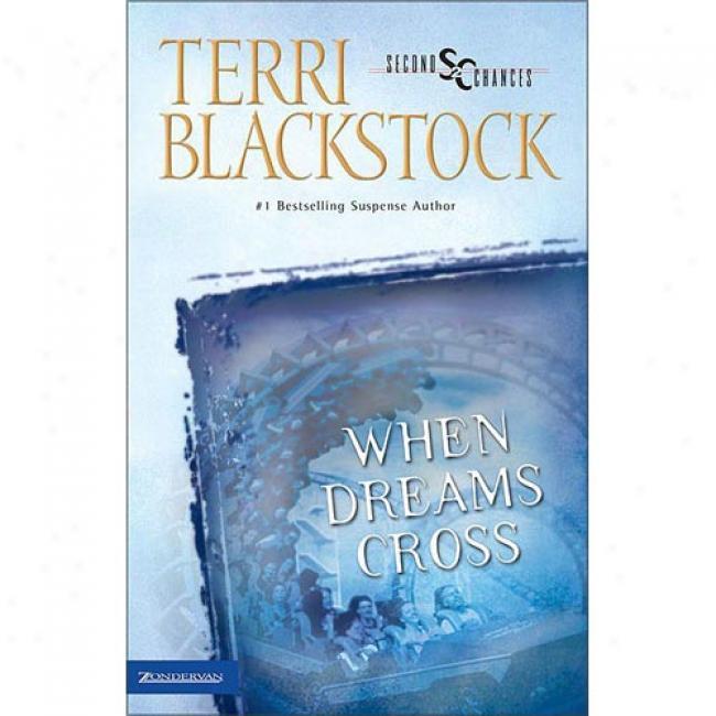 When Dreams Cross By Terri Blackstock, Isbn 0310207096