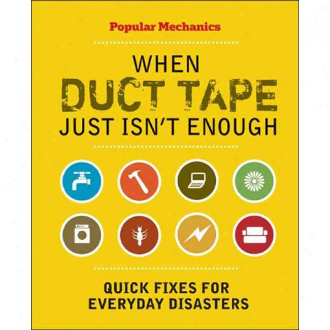 When Duct Tape Honest Isn't Enough: Quick Fixes For Everyday Disasters