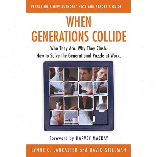 When Generations Collide: Who Tbey Are. Why They Clash. How To Solve The Generational Puzzle At Work By C. Lancaster Lynne, Isbn 0066621070