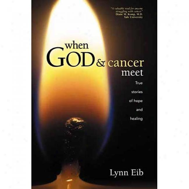 When God & Cancer Meet: True Stories Of Hope And Healing By Lynn Eib, Isbn 0842370153