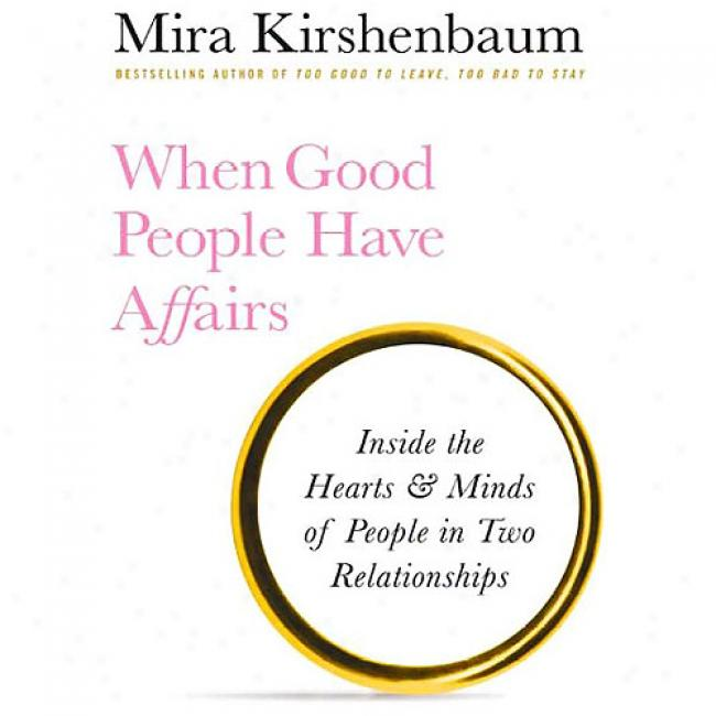 When Goor People Have Affairs: Inside The Hearts & Minds Of People In Two Relationships