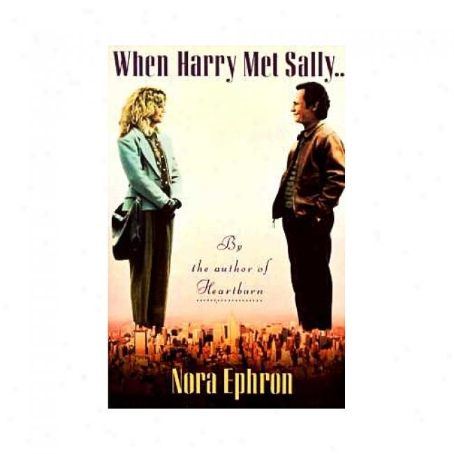 When Harry Met Sally-- By Nora Ephron, Isbn 0679729038