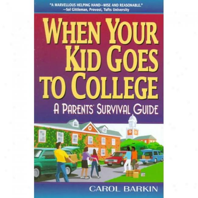 When Your Kid Goes To College: A Parent's Survival College By Carol Barkin, Isbn 0380798409