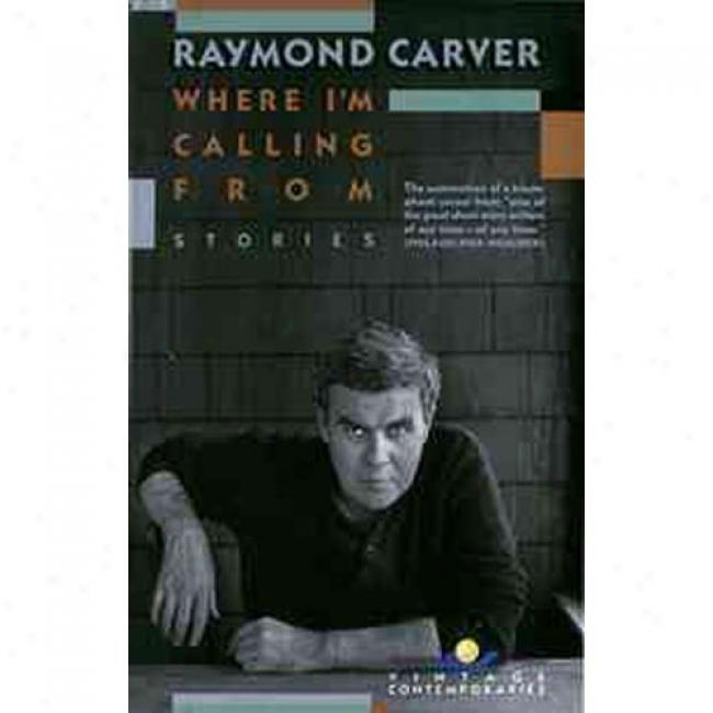 Wh3re I'm Calling From: New And Selected Stories By Raymond Carver, Isbn 0679722319