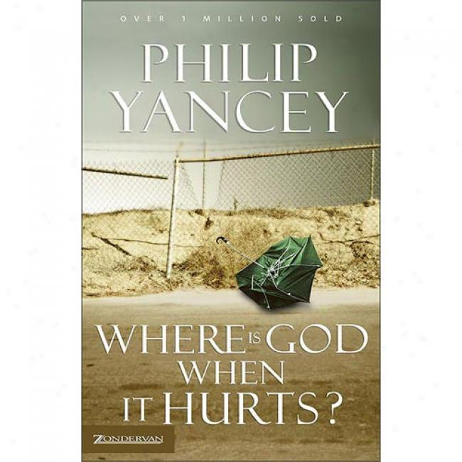 Where Is God When It Hurts By Philip Yancey, Isbn 0310214378